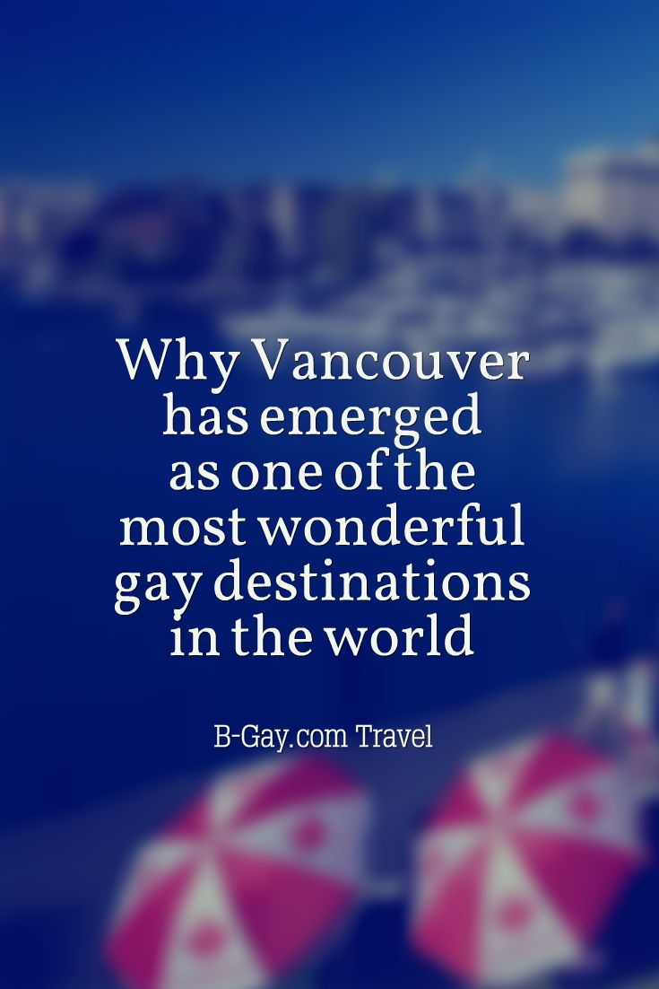 Find out why Vancouver has emerged as one of the most wonderful gay destinations in the world: http://www.b-gay.com/gay-travel/exploring-vancouver