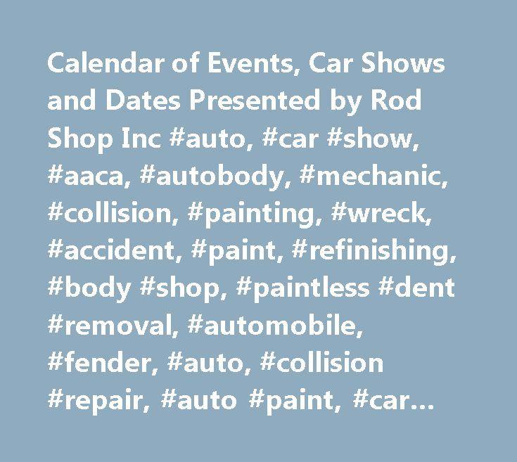 Calendar of Events, Car Shows and Dates Presented by Rod Shop Inc #auto, #car #show, #aaca, #autobody, #mechanic, #collision, #painting, #wreck, #accident, #paint, #refinishing, #body #shop, #paintless #dent #removal, #automobile, #fender, #auto, #collision #repair, #auto #paint, #car #paint, #insurance #claim, #crash, #fender #bender, #mechanical #repair, #foreign #car, #antique #car, #old #car, #classic #car, #performance #car, #high #performance, #custom #parts, #antique #car #parts…
