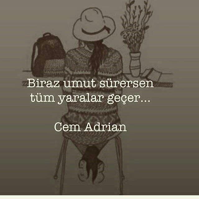 Biraz umut sürersen tüm yaralar geçer...   - Cem Adrian / Artık Bitti  #sözler…