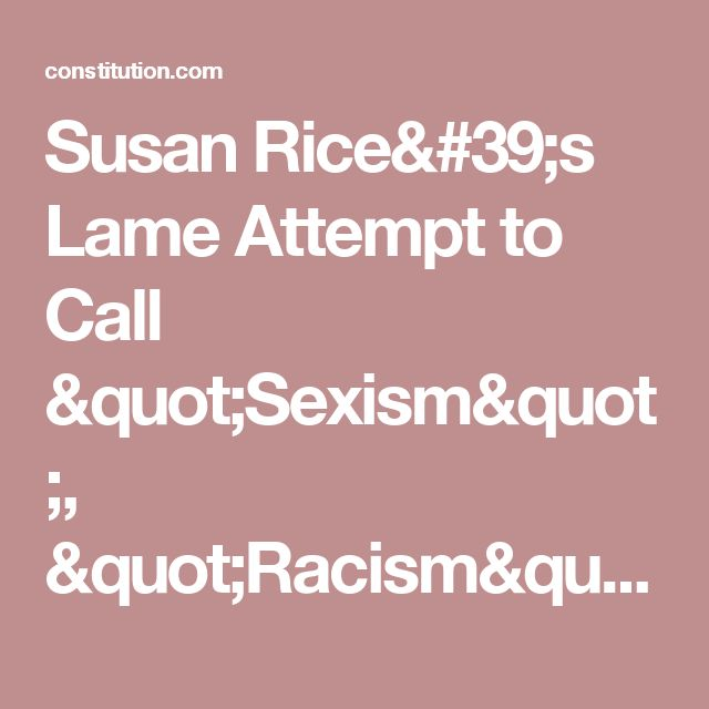 "Susan Rice's Lame Attempt to Call ""Sexism"", ""Racism"" on Probe Backfires"