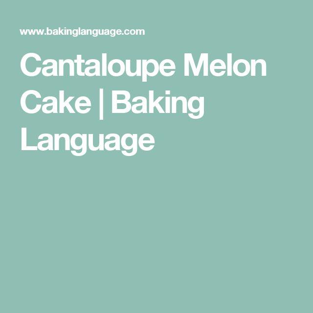 Cantaloupe Melon Cake | Baking Language