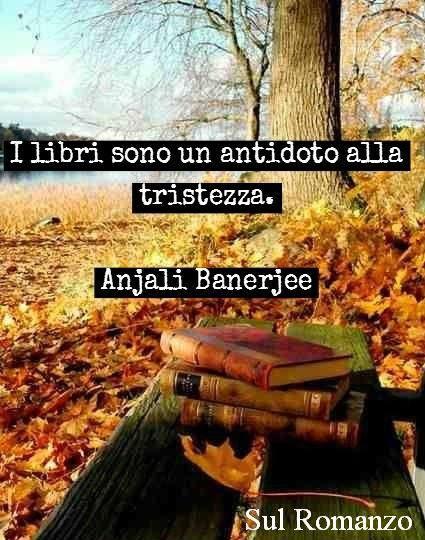 I libri sono un antidoto alla tristezza.