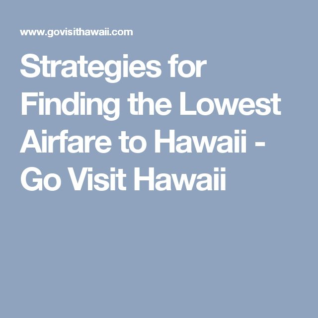 Strategies for Finding the Lowest Airfare to Hawaii - Go Visit Hawaii