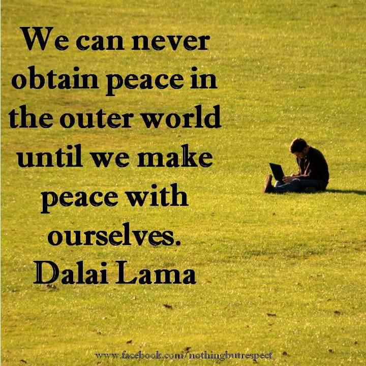 We can never obtain peace in the outer world until we make peace with ourselves. - The Dalai Lama