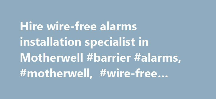 Hire wire-free alarms installation specialist in Motherwell #barrier #alarms, #motherwell, #wire-free #alarms # http://eritrea.remmont.com/hire-wire-free-alarms-installation-specialist-in-motherwell-barrier-alarms-motherwell-wire-free-alarms/  # Wirefree Alarms A wire free alarm system gives you a fully secure detection system without the need to run cables throughout your home. The control panel is mains powered, all other devices are battery operated including the external siren. This…