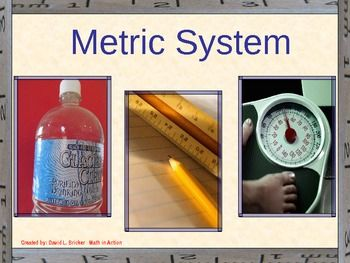 Here's a PPT and lesson on the metric system. Includes length, mass and volume, as well as conversion of metric measurements.