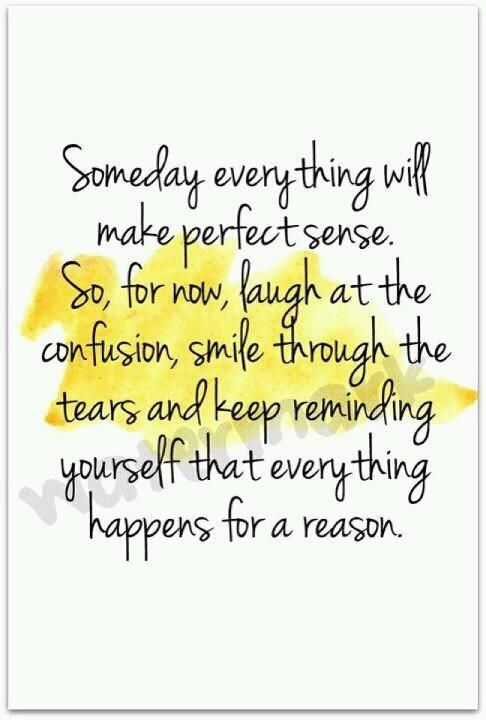 """""""... Everything happens for a reason"""""""