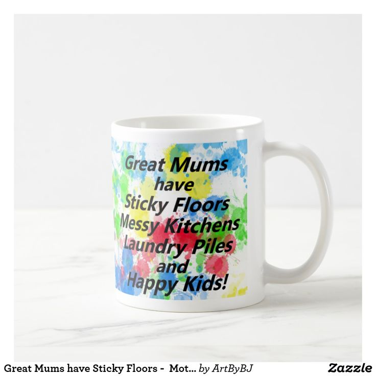 Great Mums have Sticky Floors -  Mother's Day Gift Coffee Mug