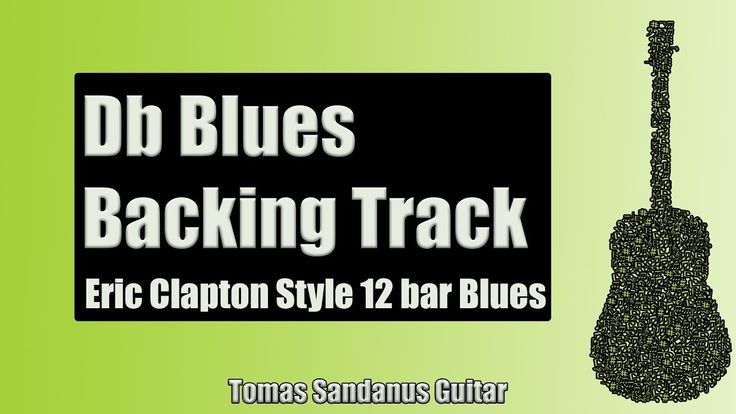 Guitar Backing Track Jam in Db Blues | Eric Clapton Style | Slow 12 bar ...