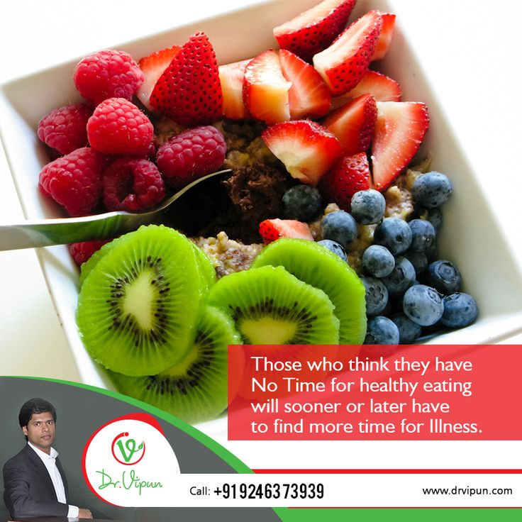 Dr.Vipun - Those who think they have No Time for Healthy Eating will sooner or later have to find more time for Illness.