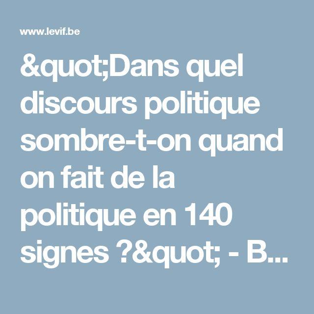 """""""Dans quel discours politique sombre-t-on quand on fait de la politique en 140 signes ?"""" - Belgique - LeVif.be"""