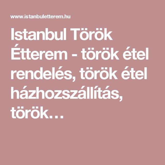 Istanbul Török Étterem - török étel rendelés, török étel házhozszállítás, török…