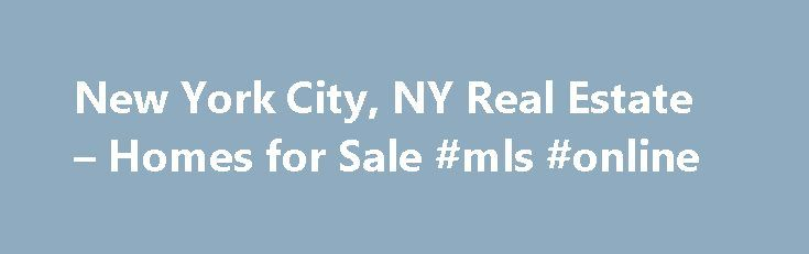 New York City, NY Real Estate – Homes for Sale #mls #online http://property.remmont.com/new-york-city-ny-real-estate-homes-for-sale-mls-online/  New York City, NY Real Estate Homes for Sale Moving To: XX address The cost calculator is intended to provide a ballpark estimate for information purposes only and is not to be considered an actual quote of your total moving cost. Data provided by Moving Pros Network LLC. More… The calculator is based on industry