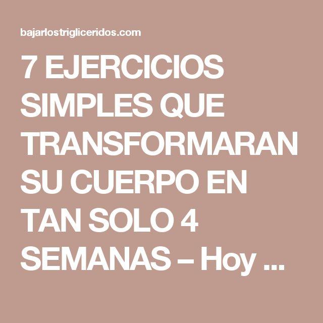 7 EJERCICIOS SIMPLES QUE TRANSFORMARAN SU CUERPO EN TAN SOLO 4 SEMANAS – Hoy Aprendí Salud