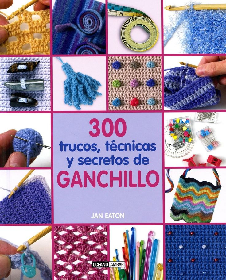300 Trucos, Técnicas Y Secretos De Ganchillo Ilustrados / Labores: Amazon.es: Jan Eaton: Libros