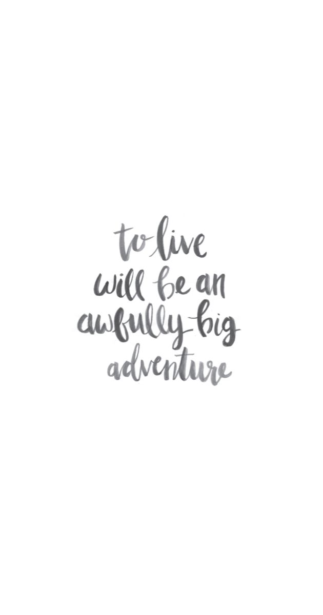 To live would be an awfully big adventure••••••••wallpaper for iPhones