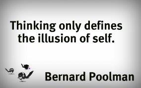 Thinking only defines the illusion of self.