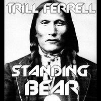 TRiLL FERRELL - Standing Bear (Original Mix) by TRiLL FERRELL on SoundCloud