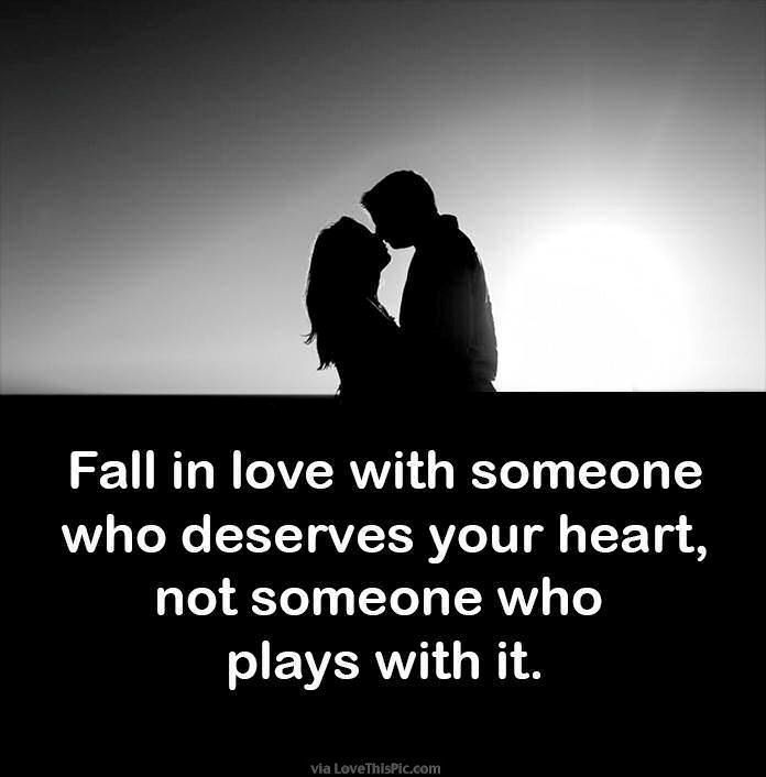 Fall In Love With Someone Who Deserves Your Heart Love Love Quotes