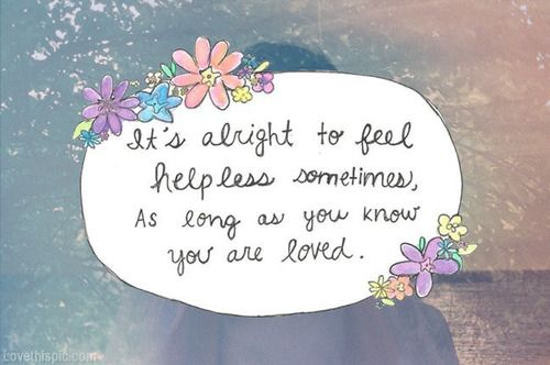 it's alright to feel helpless quotes positive loved