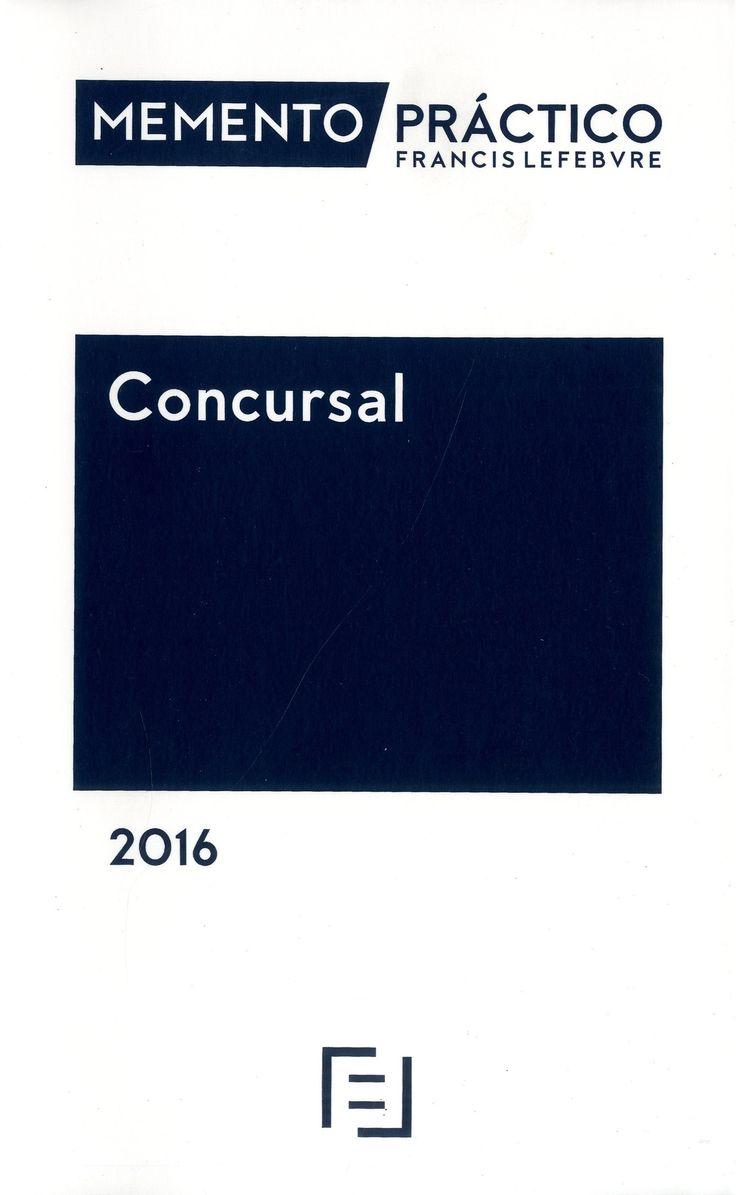 Memento práctico Francis Lefebvre : Concursal 2016.-- Madrid : Francis Lefebvre, 2015.     872 p. ; 24 cm.-- (Memento práctico)