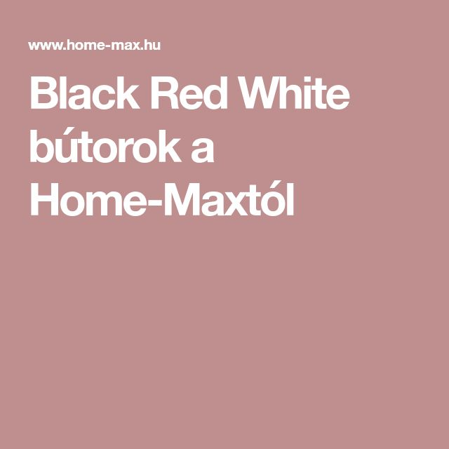 Black Red White bútorok a Home-Maxtól