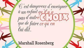 C'est dangereux d'enseigner à un enfant qu'il n'a d'autre choix que de faire ce qu'on lui dit. - Marshall Rosenberg