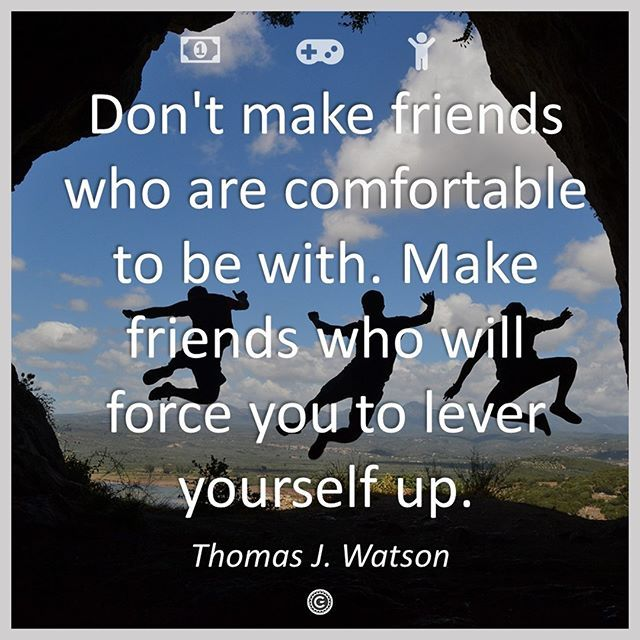 Don T Make Friends Who Are Comfortable To Be With Make Friends