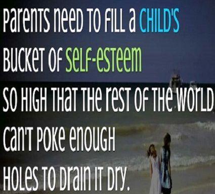 Los padres necesitan llenar tanto el contenedor de autoestima de su hijo, de manera que el resto del mundo no pueda hacer suficientes hoyos como para vaciarlo.