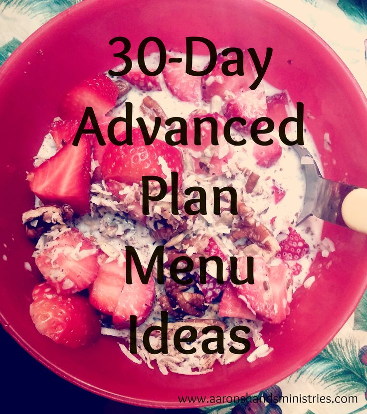30-Day Advanced Plan Menu Ideas.  Thirty days of breakfast, lunch, and supper meal ideas to be of help to those cutting sugar, bad oils, and grains from their diet.  www.aaronshandsministries.com