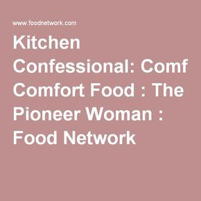 Kitchen Confessional Comfort Food