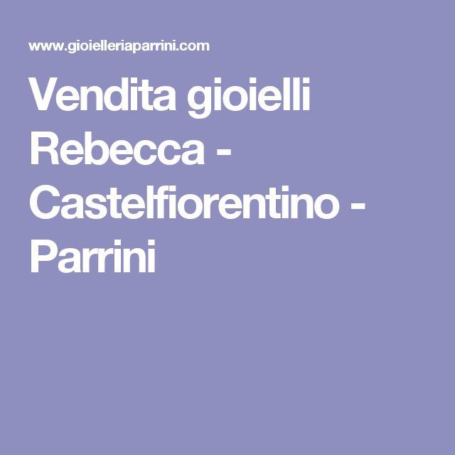 Vendita gioielli Rebecca - Castelfiorentino - Parrini