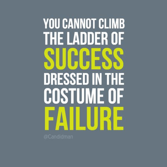 """""""You cannot climb the ladder of success dressed in the costume of failure."""" #Inspirational #Quotes @Candidman"""