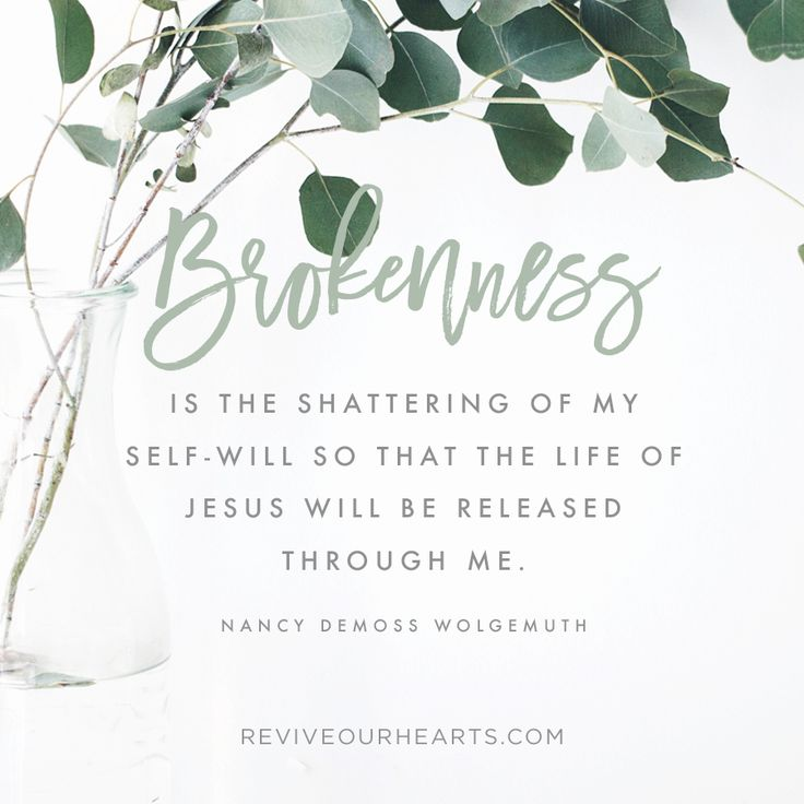 """""""Brokenness is the shattering of my self-will so that the life of Jesus will be released through me."""" — Nancy DeMoss Wolgemuth"""