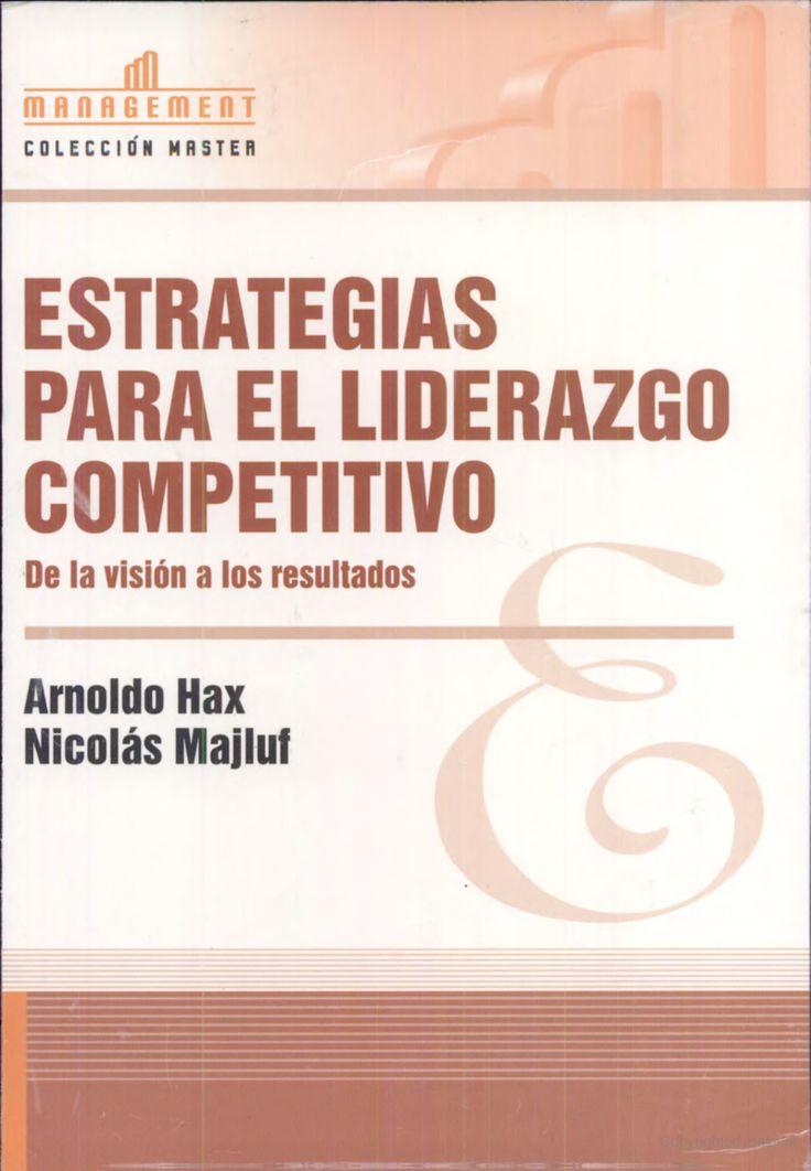 ESTRATEGIAS PARA EL LIDERAZGO COMPETITIVO - Arnoldo Hax Nicolás Majluf