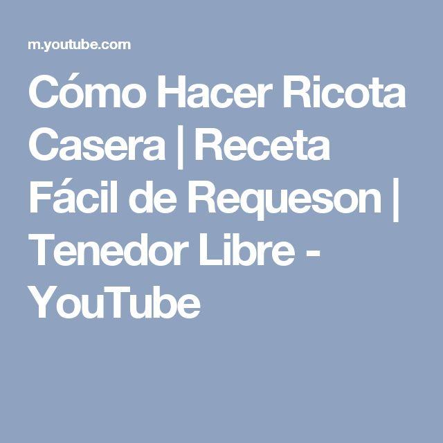 Cómo Hacer Ricota Casera | Receta Fácil de Requeson | Tenedor Libre - YouTube