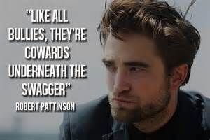 This is Robert Pattinson quote that he has been bullied before.