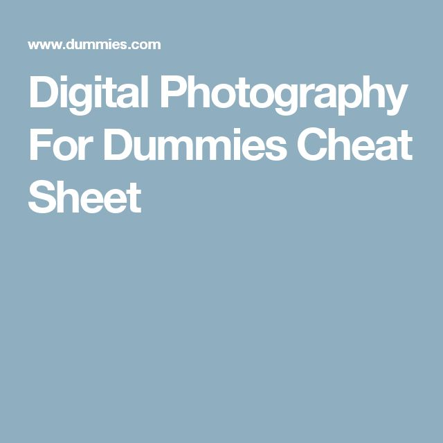Digital Photography For Dummies Cheat Sheet