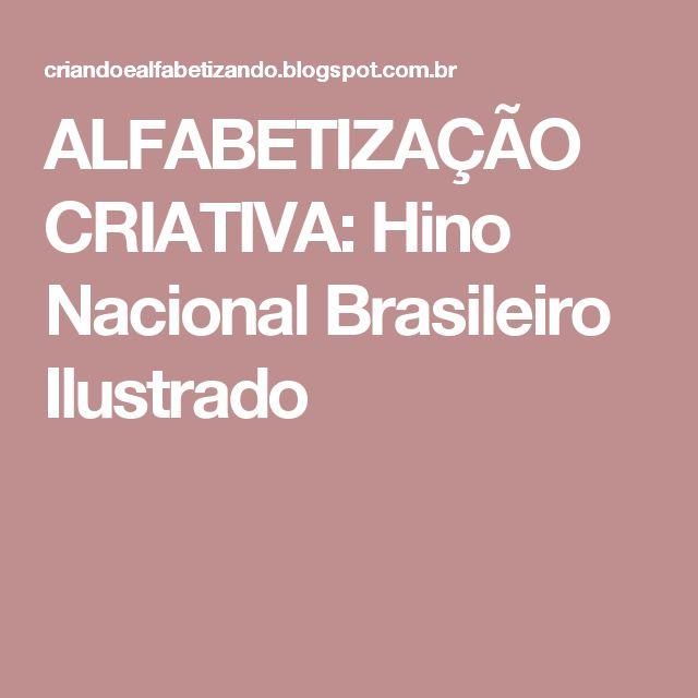ALFABETIZAÇÃO CRIATIVA: Hino Nacional Brasileiro Ilustrado