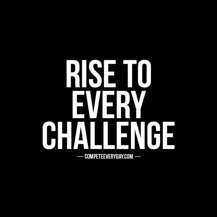 Never back down from the challenge