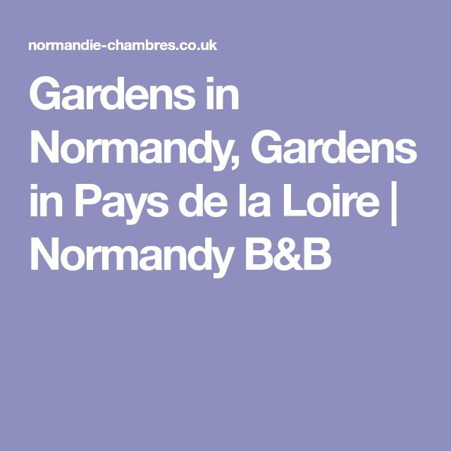Gardens in Normandy, Gardens in Pays de la Loire | Normandy B&B