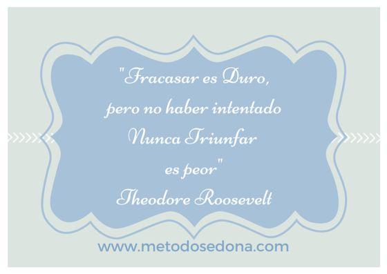 Fracasar es duro, pero no haber intentado nunca triunfar es peor. Theodore Roosevelt. Citas
