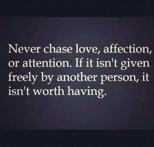 do not chase love. quotes. wisdom. advice. life lessons.