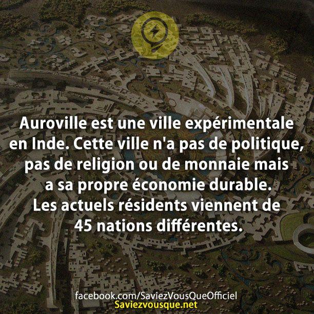 Auroville est une ville expérimentale en Inde. Cette ville n'a pas de politique, pas de religion ou de monnaie mais a sa propre économie durable. Les actuels résidents viennent de 45 nations différentes.   Saviez Vous Que?