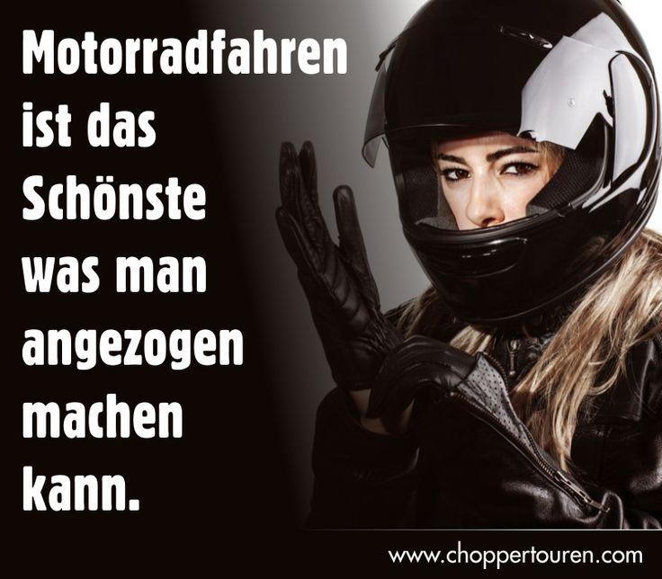 Motorradfahren ist das Schönste was man angezogen machen kann. ... Alles weitere kommt danach ... rrrrrr ... ;-)