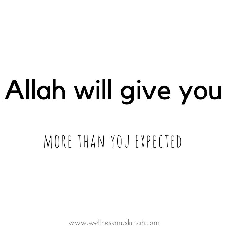 Don't ever doubt Allah's ability to give. He will give you so much more than you ever expected.