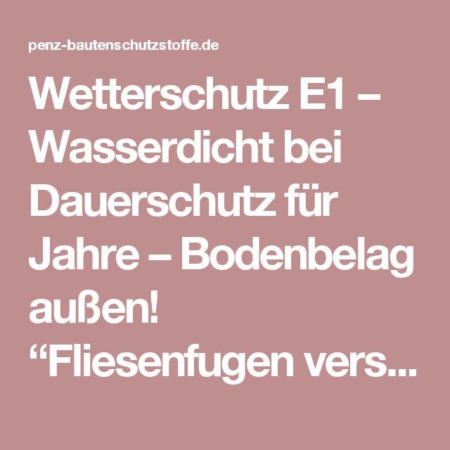 "Wetterschutz E1 – Wasserdicht bei Dauerschutz für Jahre – Bodenbelag außen! ""Fliesenfugen versiegeln""- Haarrisse an Fugen, Fliesen, Platten – Balkon / Terrasse «  Penz Bautenschutzstoffe"