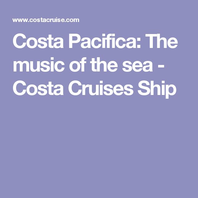 Costa Pacifica: The music of the sea - Costa Cruises Ship