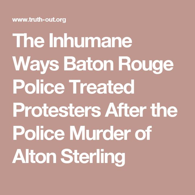 The Inhumane Ways Baton Rouge Police Treated Protesters After the Police Murder of Alton Sterling - THIS SHOULD SICKEN EVERYONE !!!!