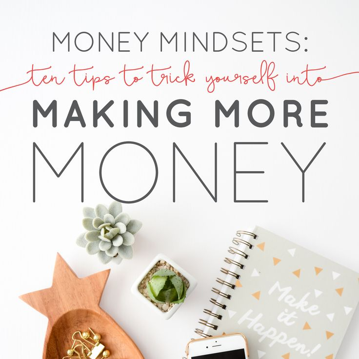 Money Mindsets: 10 Tips to Trick Yourself into Making More Money